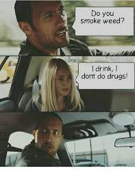 Smoke Weed Meme - do you smoke weed drink i dont do drugs drugs meme on esmemes com
