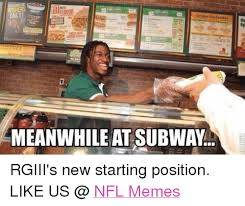 New Memes Daily - daily 9melet sandwiches ea meanwhile at subway rgiii s new starting