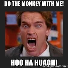 Arnold Meme - do the monkey with me hoo ha huagh yelling arnold meme generator