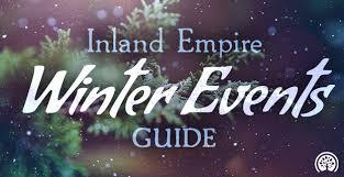 inland empire events inland empire 2017 winter events ieshineon