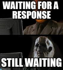 waiting for a response ill just wait here meme on memegen