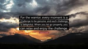 Challenge Properly Chögyam Trungpa Quote For The Warrior Every Moment Is A