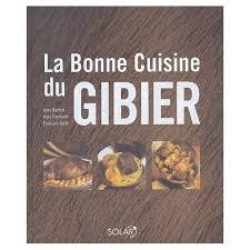 cuisine gibier la bonne cuisine du gibier de francois jehle neuf occasion