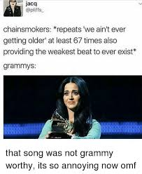 Grammy Memes - chainsmokers repeats we ain t ever getting older at least 67 times