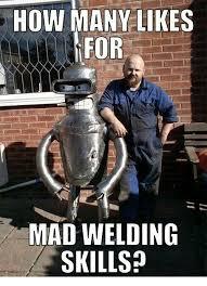 Welder Memes - 25 best memes about welding welding memes
