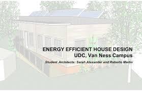 energy efficient house design udc van ness campus student 1 energy efficient house design udc van ness campus student architects sarah alexander and roberto martin