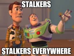 Memes About Stalkers - x x everywhere meme imgflip