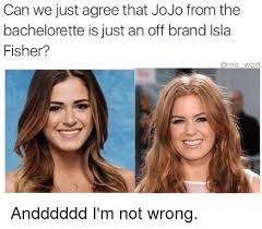 The Bachelorette Meme - can we just agree that jojo from the bachelorette is just an off