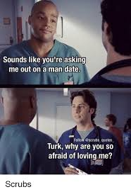 Scrubs Meme - sounds like you re asking me out on a man date follow quotes turk
