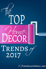 new home decor trends the most popular 2017 home decor trends