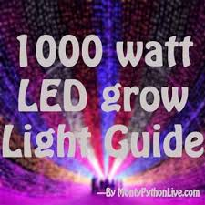 1000 watt led grow light reviews 1000 watt led grow lights monty python live mostly
