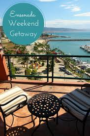 a relaxing ensenada weekend getaway baja california weekend