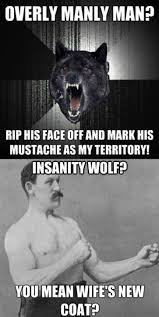 Manly Man Memes - insanity wolf vs overly manly man battle of the memes i like it