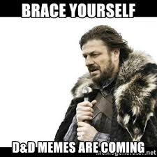 D And D Memes - brace yourself d d memes are coming winter is coming meme generator