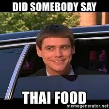 Thai Food Meme - did somebody say thai food lloyd christmas limo meme generator