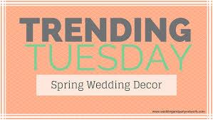 trending tuesday spring wedding decor