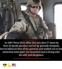 Navy Seal Meme - in 2007 navy seal mike day was shot 27 times by four al qaeda