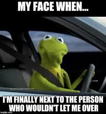 Kermit Meme My Face When - kermit driving imgflip
