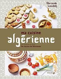 cuisine de sherazade ma cuisine algérienne amazon co uk sherazade laoudedj alexia