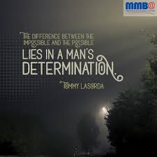 determination quote pics the difference between the impossible and the possible lies