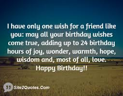 Happy Birthday Wisdom Wishes I Have Only One Wish For A Friend Like You May All Your Birthday