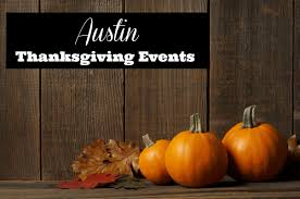 2014 thanksgiving date usa 7 thanksgiving events in austin texas for the whole family 2016