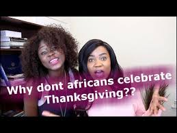 thanksgiving why africans don t celebrate thanksgiving