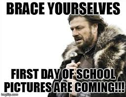 Brace Meme - brace yourselves first day of school pictures are coming