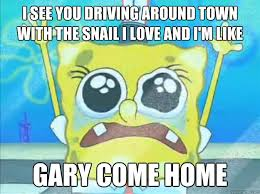 Gary Meme - i see you driving around town with the snail i love and i m like
