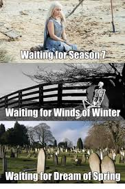 Memes About Winter - waiting for season waiting for winds of winter waiting for dream of