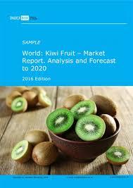 fruit by mail world kiwi fruit market report analysis and forecast to 2020