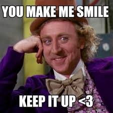 You Make Me Smile Meme - meme creator willy wonka smile meme generator at memecreator org