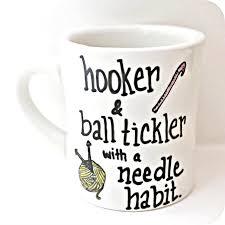 hooker ball tickler needle habit funny coffee mug knit crochet