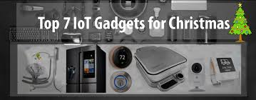 gadgets for top 7 iot gadgets for christmas fintech singapore