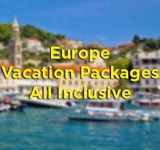 europe vacation packages all inclusive list vacation