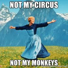 Sound Of Music Meme - not my circus not my monkeys sound of music lady meme