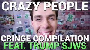 Crazy People Meme - crazy people cringe compilation feat anti trump social justice