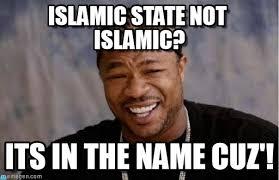 Islamic Meme - islamic state not islamic yo dawg heard you meme on memegen
