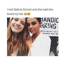 Selena Gomez Memes - dopl3r com memes i met selena gomez and she said she loved my