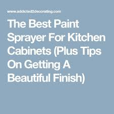 Best Paint Sprayer For Kitchen Cabinets The 25 Best Paint Sprayer Reviews Ideas On Pinterest Hydrogen