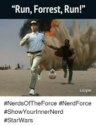 Run Forrest Run Meme - run forrest run looper nerdsoftheforce nerdforce