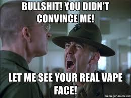 War Face Meme - bullshit you didn t convince me let me see your real vape face