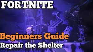 fortnite guide repair the shelter beginners guide youtube