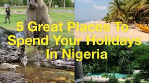 5 great places to spend your holidays in nigeria