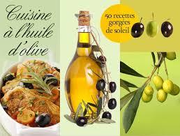 cuisine à l huile d olive la recette idéale de cuisine à l huile d