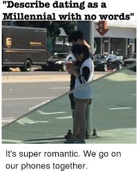 We Go Together Meme - describe dating as a millennial with no words it s super romantic we
