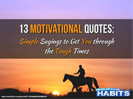 13 motivational quotes simple sayings to get you through the tough t