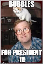Bubbles Meme - bubbles president bubbles for president imgflip