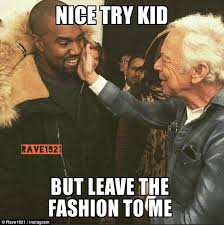 Bad Fashion Meme - kanye west s debut adidas collection slammed by the industry s elite