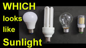 light bulbs that mimic sunlight which light bulb looks most like sunlight youtube